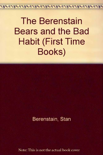 9780606006163: The Berenstain Bears and the Bad Habit (First Time Books)
