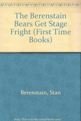 The Berenstain Bears Get Stage Fright (First Time Books) (0606006206) by Stan Berenstain; Jan Berenstain