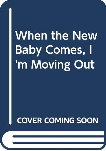 9780606006484: When the New Baby Comes, I'm Moving Out