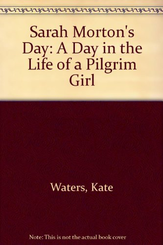 9780606007306: Sarah Morton's Day: A Day in the Life of a Pilgrim Girl