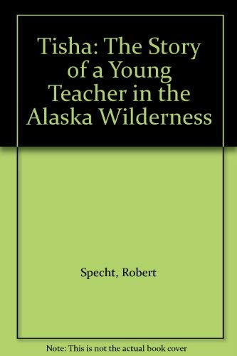 9780606007665: Tisha: The Story of a Young Teacher in the Alaska Wilderness