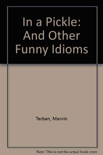 9780606008129: In a Pickle: And Other Funny Idioms