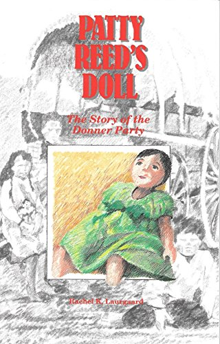 Patty Reed's Doll: The Story of the Donner Party: Laurgaard, Rachel K.