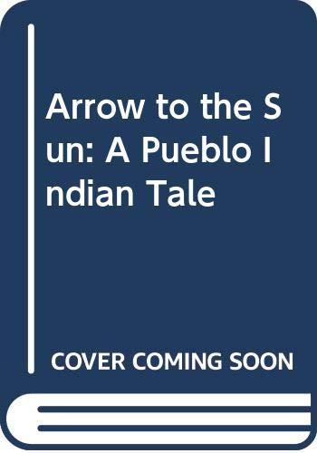 9780606010887: Arrow to the Sun: A Pueblo Indian Tale