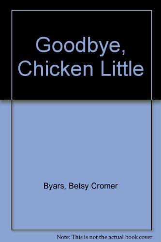 Goodbye, Chicken Little: Byars, Betsy Cromer