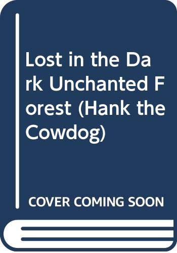 9780606014038: Lost in the Dark Unchanted Forest (Hank the Cowdog)