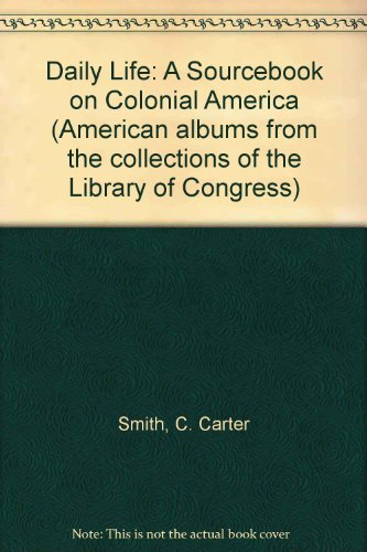 Daily Life: A Sourcebook on Colonial America (American albums from the collections of the Library ...
