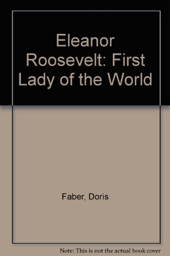 Eleanor Roosevelt: First Lady of the World: Faber, Doris