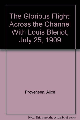 9780606019750: The Glorious Flight: Across the Channel With Louis Bleriot, July 25, 1909