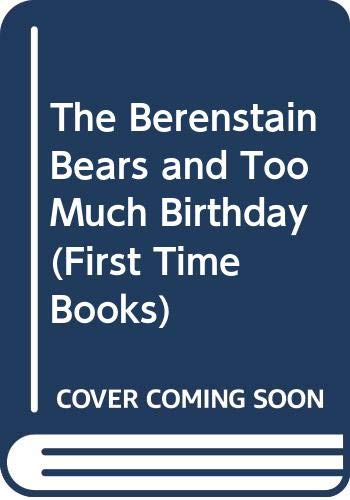 9780606019927: The Berenstain Bears and Too Much Birthday (First Time Books)