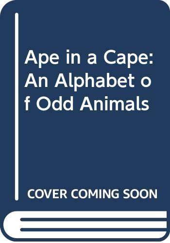 9780606021197: Ape in a Cape: An Alphabet of Odd Animals