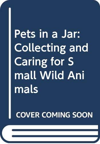 9780606022248: Pets in a Jar: Collecting and Caring for Small Wild Animals