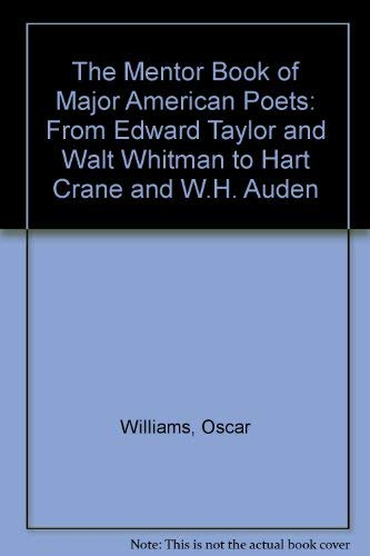 9780606023344: The Mentor Book of Major American Poets: From Edward Taylor and Walt Whitman to Hart Crane and W.H. Auden