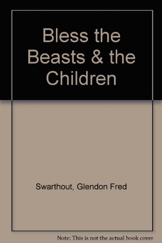 Bless the Beasts & the Children: Swarthout, Glendon Fred