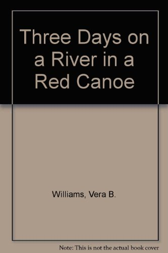 Three Days on a River in a Red Canoe: Williams, Vera B.