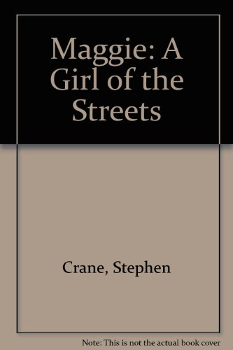 Maggie: A Girl of the Streets (9780606025324) by Stephen Crane