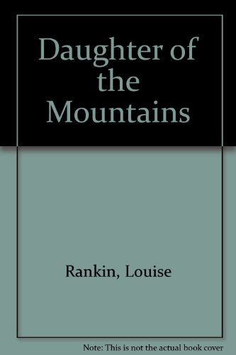 Daughter of the Mountains: Rankin, Louise