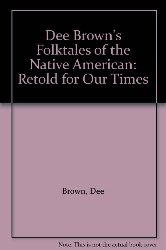 Dee Brown's Folktales of the Native American: Retold for Our Times (060602591X) by Dee Brown