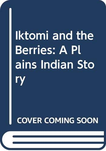9780606026871: Iktomi and the Berries: A Plains Indian Story