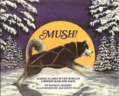 9780606027724: Mush! Across Alaska in the World's Longest Sled-Dog Race