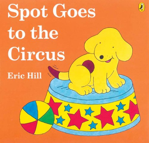 9780606028318: Spot Goes To The Circus (Turtleback School & Library Binding Edition) (Spot (Prebound))