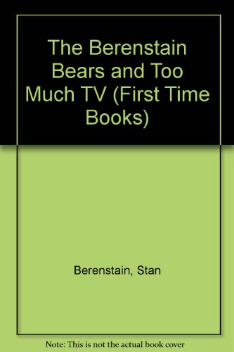 9780606031653: The Berenstain Bears and Too Much TV (First Time Books)