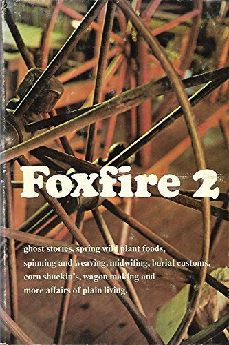 9780606033206: Foxfire 2: Ghost Stories, Spring Wild Plant Foods, Spinning and Weaving, Midwifing, Burial Customs, Corn Shuckin'S, Wagon Making and More Affairs of (Foxfire (Turtleback))