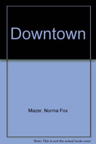 Downtown: Norma Fox Mazer
