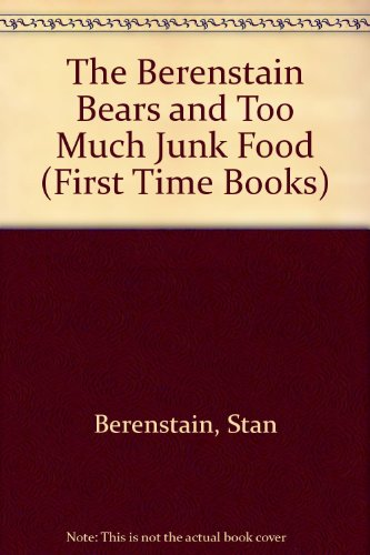 9780606034203: The Berenstain Bears and Too Much Junk Food (First Time Books)