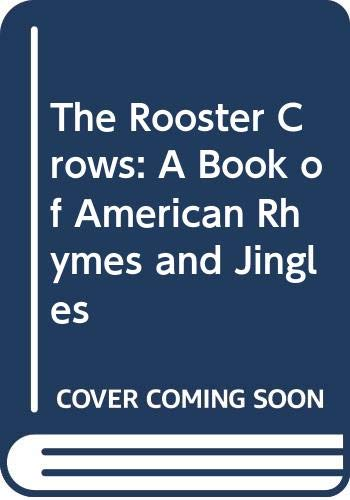 9780606034500: The Rooster Crows: A Book of American Rhymes and Jingles