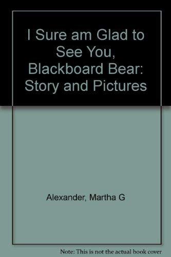 9780606038256: I Sure Am Glad to See You Blackboard Bear