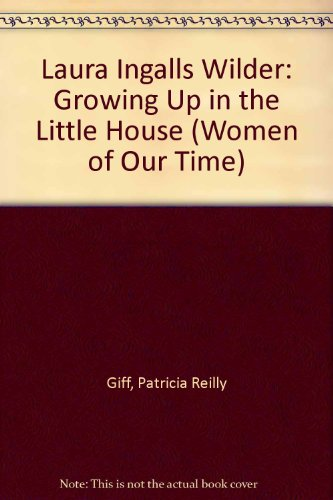 9780606038423: Laura Ingalls Wilder: Growing Up in the Little House (Women of Our Time)