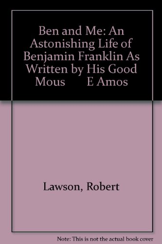 9780606039680: Ben and Me: An Astonishing Life of Benjamin Franklin As Written by His Good Mous E Amos