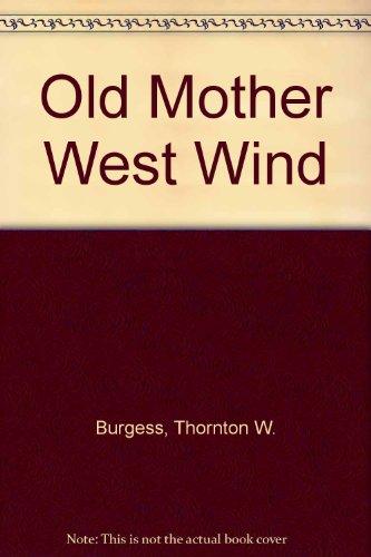 Old Mother West Wind: Burgess, Thornton W.