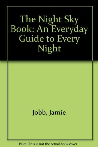 The Night Sky Book: An Everyday Guide to Every Night: Jobb, Jamie