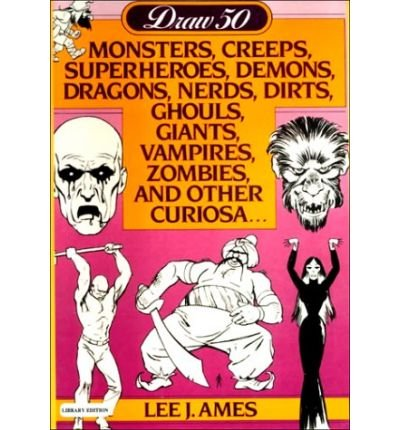 9780606042147: Draw 50 Monsters, Creeps, Superheroes, Demons, Dragons, Nerds, Dirts, Ghouls, Giants, Vampires, Zombies, and Other Curiosa...