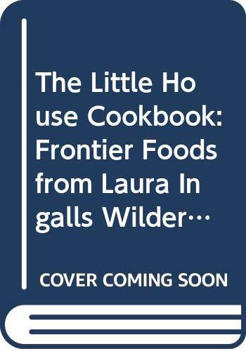 9780606042680: The Little House Cookbook: Frontier Foods from Laura Ingalls Wilders Classic Stories