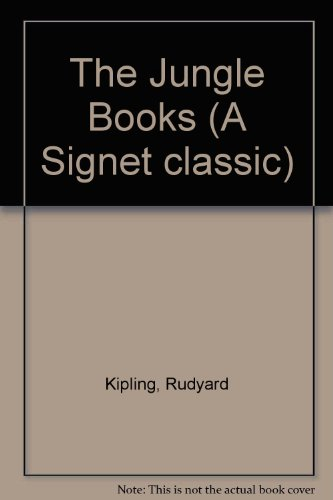 Jungle Books (A Signet classic): Kipling, Rudyard