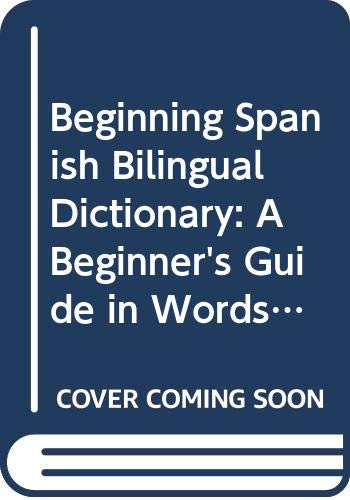 9780606045414: Beginning Spanish Bilingual Dictionary: A Beginner's Guide in Words and Pictures