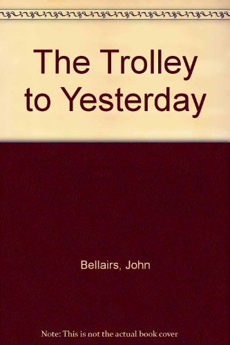 The Trolley to Yesterday (060604566X) by John Bellairs