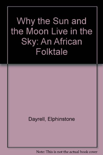 9780606045865: Why the Sun and the Moon Live in the Sky: An African Folktale