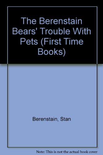 9780606046152: The Berenstain Bears' Trouble With Pets (First Time Books)
