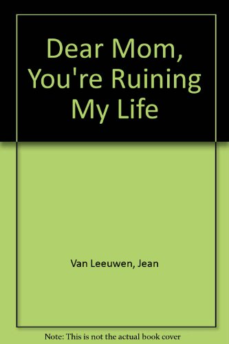 9780606046510: Dear Mom, You're Ruining My Life