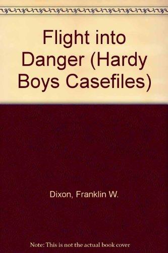9780606046725: Flight into Danger (Hardy Boys Casefiles)