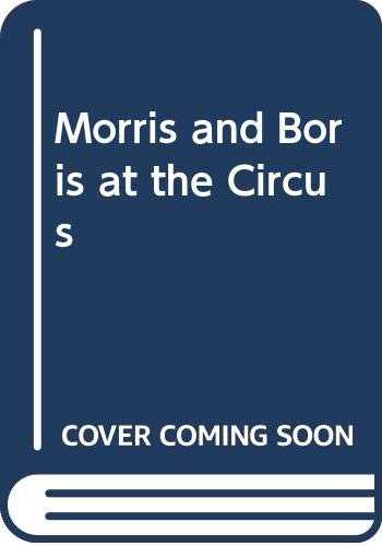 9780606047524: Morris and Boris at the Circus