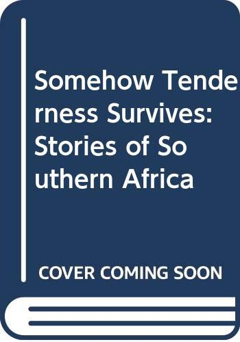 9780606048026: Somehow Tenderness Survives: Stories of Southern Africa