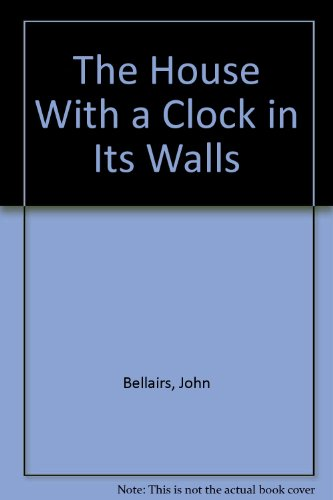 The House With a Clock in Its: Bellairs, John