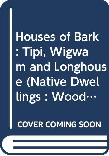 9780606053549: Houses of Bark: Tipi, Wigwam and Longhouse (Native Dwellings : Woodland Indians)