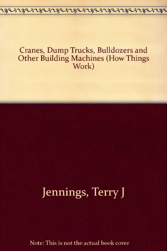 9780606053617: Cranes Dump Trucks Bulldozers and Other Building Machines (How Things Work)