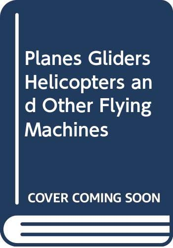 9780606053624: Planes Gliders Helicopters and Other Flying Machines